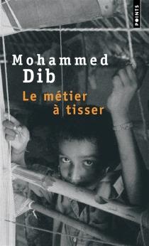 Le métier à tisser - MohammedDib