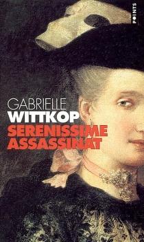 Sérénissime assassinat - GabrielleWittkop-Ménardeau