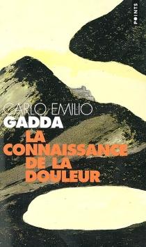 La connaissance de la douleur - Carlo EmilioGadda