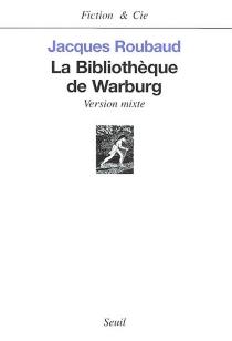 La bibliothèque de Warburg : version mixte - JacquesRoubaud