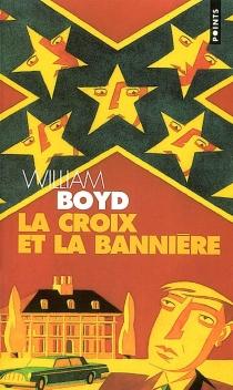 La croix et la bannière - WilliamBoyd