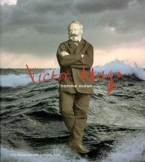 Victor Hugo, l'homme océan : exposition, Paris, Bibliothèque nationale de France, 20 mars-23 juin 2002 -