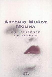 En l'absence de Blanca - AntonioMunoz Molina
