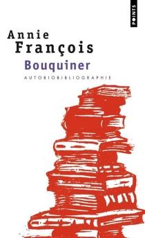 Bouquiner : autobiobibliographie - AnnieFrançois