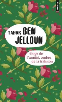 Eloge de l'amitié| Suivi de Ombre de la trahison - TaharBen Jelloun