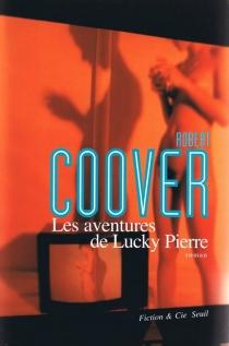 Les aventures de Lucky Pierre - RobertCoover