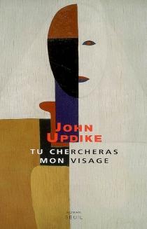 Tu chercheras mon visage - JohnUpdike