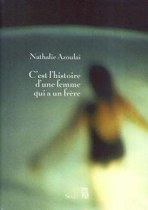 C'est l'histoire d'une femme qui a un frère - NathalieAzoulai
