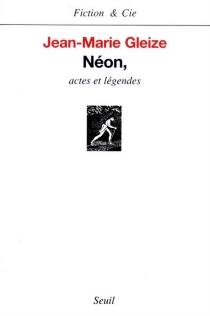 Néon, actes et légendes - Jean-MarieGleize