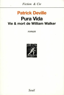 Pura vida : vie et mort de William Walker - Patrick Deville