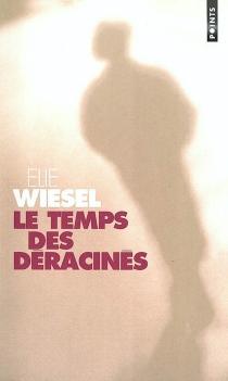Le temps des déracinés - ÉlieWiesel