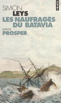 Les naufragés du Batavia| Suivi de Prosper - SimonLeys