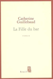La fille du bar - Catherine Guillebaud