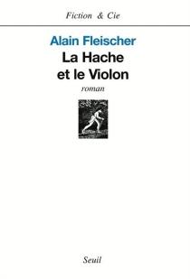 La hache et le violon - AlainFleischer