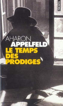 Le temps des prodiges - AharonAppelfeld