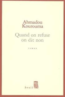 Quand on refuse on dit non - AhmadouKourouma