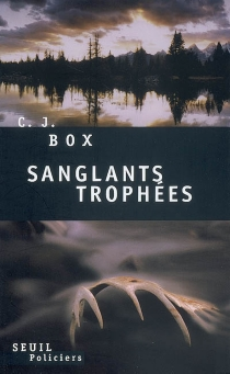 Sanglants trophées - C.J.Box