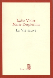 La vie sauve - MarieDesplechin
