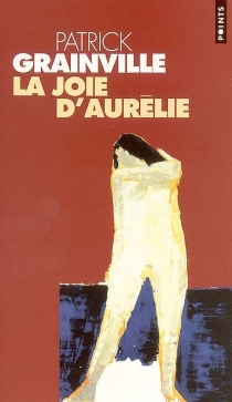 La joie d'Aurélie - PatrickGrainville