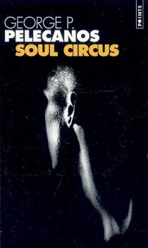 Soul circus - George P.Pelecanos