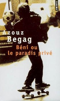 Béni ou Le paradis privé - AzouzBegag
