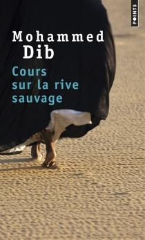 Cours sur la rive sauvage - MohammedDib