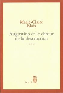 Augustino et le choeur de la destruction - Marie-ClaireBlais