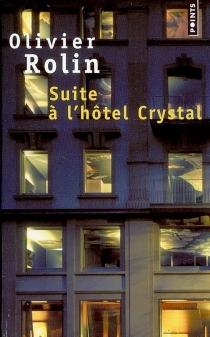 Suite à l'hôtel Crystal - OlivierRolin