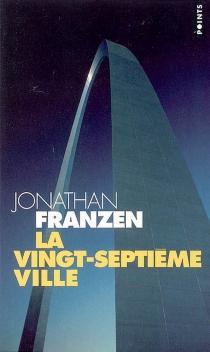 La vingt-septième ville - JonathanFranzen