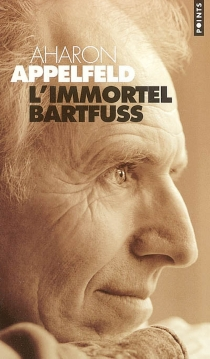L'immortel Bartfuss - AharonAppelfeld