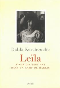 Leïla : avoir dix-sept ans dans un camp de harkis - DalilaKerchouche
