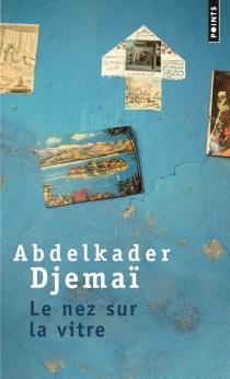 Le nez sur la vitre - AbdelkaderDjemaï