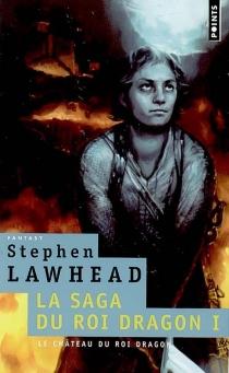 La saga du roi dragon - StephenLawhead
