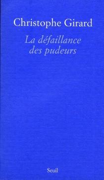 La défaillance des pudeurs - ChristopheGirard
