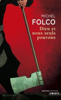 Dieu et nous seuls pouvons : les très-édifiantes et très-inopinées mémoires des Pibrac de Bellerocaille, huit générations d'exécuteurs - MichelFolco