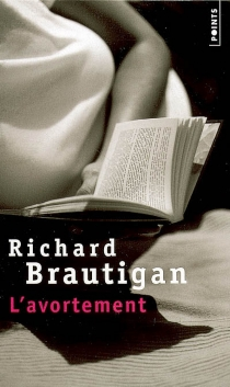 L'avortement : une histoire romanesque en 1966 - RichardBrautigan