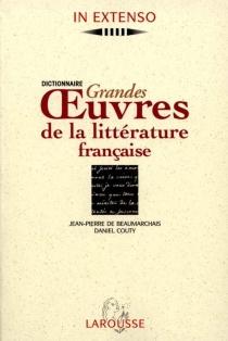 Dictionnaire des grandes oeuvres de la littérature française - Jean-Pierre deBeaumarchais