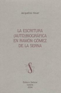 La escritura (auto)biografica en Ramon Gomez de la Serna - JacquelineHeuer