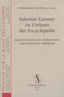 Salomon Gessner im Umkreis der Encyclopédie : deutsch-französischer Kulturtransfer und europaïsche Aufklärung - Wiebke Röben de Alencar deXavier