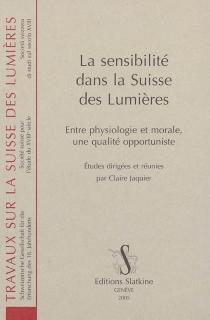 La sensibilité dans la Suisse des Lumières : entre physiologie et morale, une qualité opportuniste -