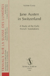 Jane Austen in Switzerland : a study of the early french translations - Valérie Cossy