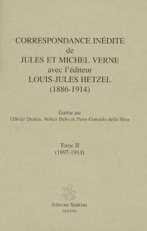 Correspondance inédite de Jules et Michel Verne avec l'éditeur Louis-Jules Hetzel (1886-1914) - Louis-JulesHetzel