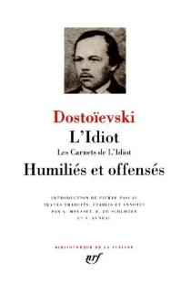 L'idiot| Les carnets de L'idiot| Humiliés et offensés - Fedor MikhaïlovitchDostoïevski