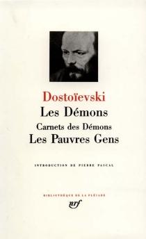 Les démons| Carnets des démons| Les pauvres gens - Fedor MikhaïlovitchDostoïevski