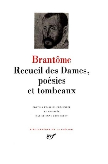 Recueil des dames, poésie et tombeaux - Pierre de BourdeilleBrantôme