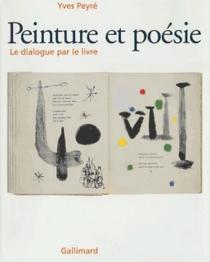 Peinture et poésie : le dialogue par le livre (1874-2000) - YvesPeyré