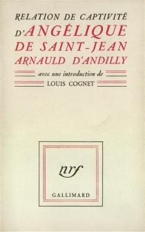 Relation de captivité d'Angélique de Saint-Jean Arnauld d'Andilly - Angélique deSaint-Jean Arnauld d'Andilly