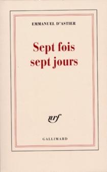 Sept fois sept jours - Emmanuel d'Astier de La Vigerie