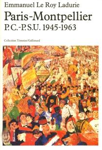 Paris-Montpellier : P.C.-P.S.U. 1945-1963 - EmmanuelLe Roy Ladurie