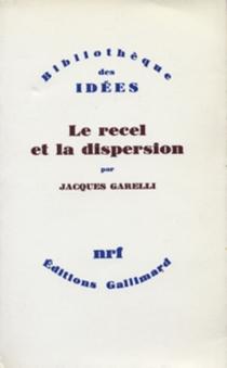 Le Recel et la dispersion : essai sur le champ de lecture poétique - JacquesGarelli